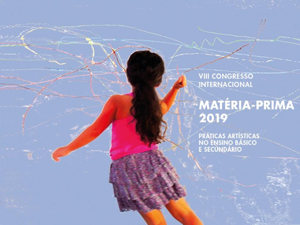 Participação no VIII Congresso Internacional Matéria-Prima – Práticas Artísticas no Ensino Básico e Secundário
